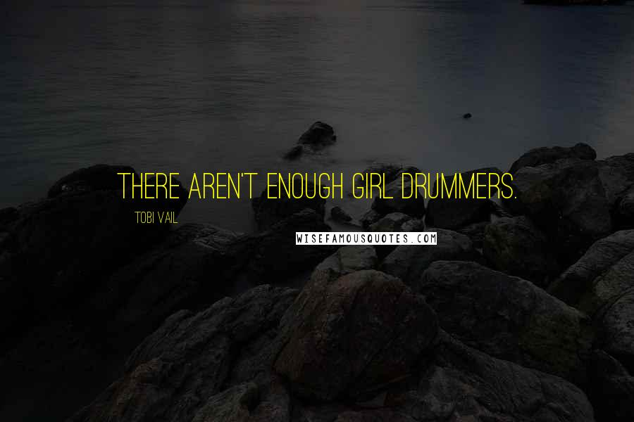 Tobi Vail quotes: There aren't enough girl drummers.
