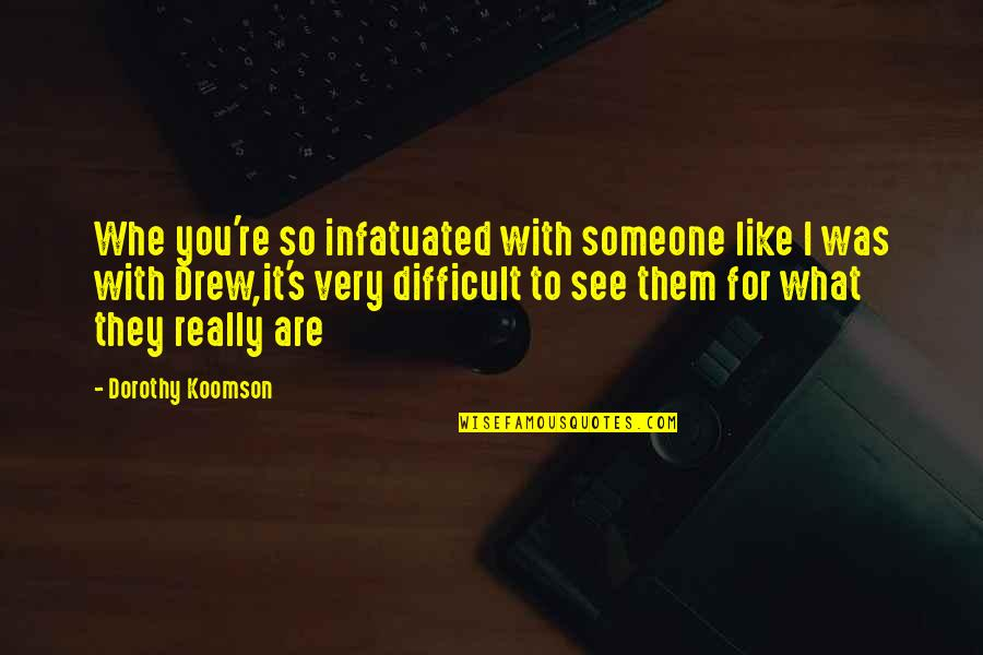 Toby Harrah Quotes By Dorothy Koomson: Whe you're so infatuated with someone like I