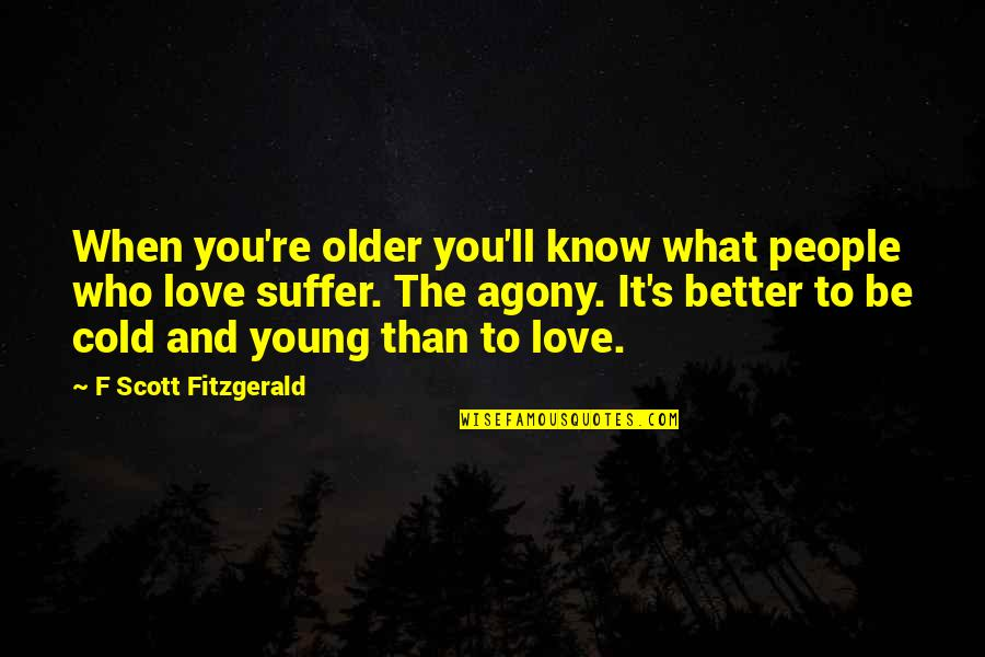 Toby Harrah Quotes By F Scott Fitzgerald: When you're older you'll know what people who