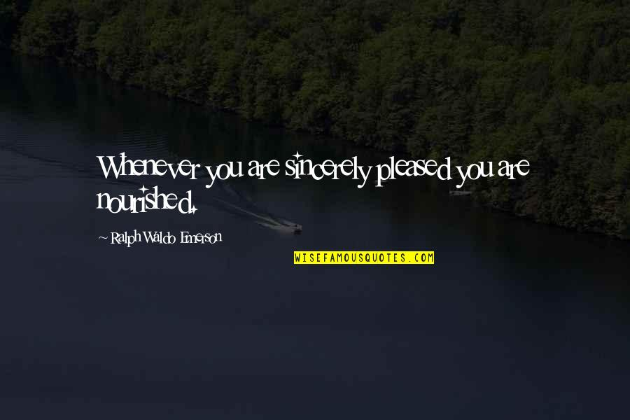 Toby Harrah Quotes By Ralph Waldo Emerson: Whenever you are sincerely pleased you are nourished.
