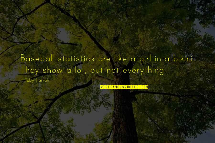 Toby Harrah Quotes By Toby Harrah: Baseball statistics are like a girl in a