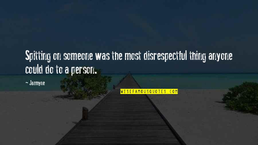 Tocaron Quotes By Jazmyne: Spitting on someone was the most disrespectful thing
