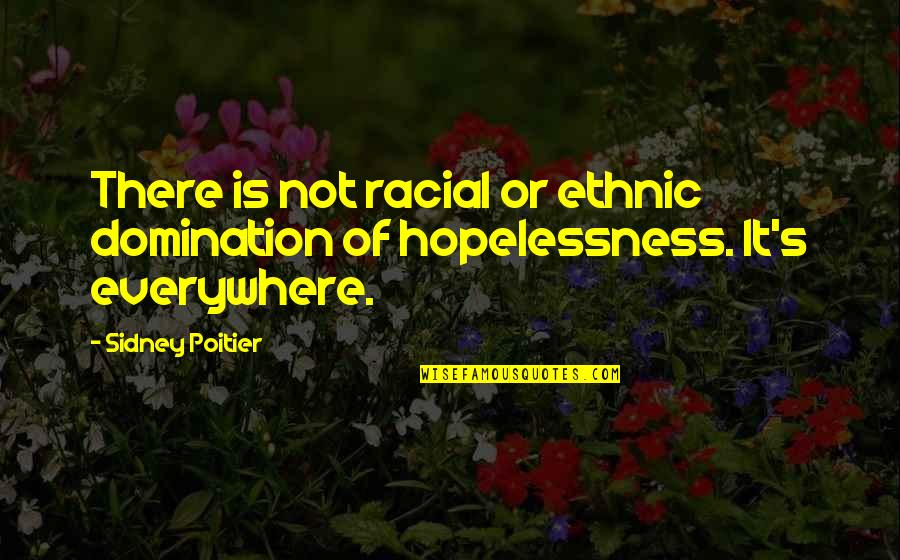 Tocaron Quotes By Sidney Poitier: There is not racial or ethnic domination of