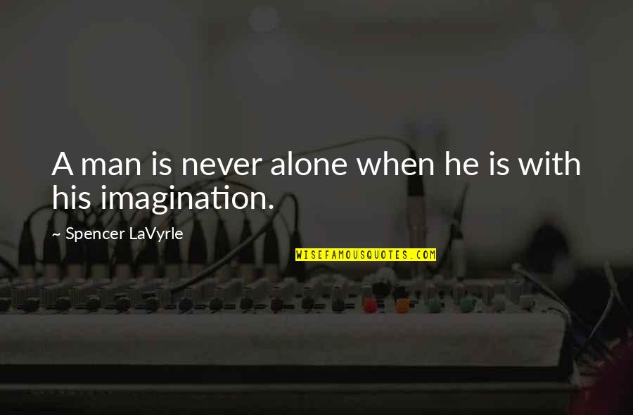 Tocaron Quotes By Spencer LaVyrle: A man is never alone when he is