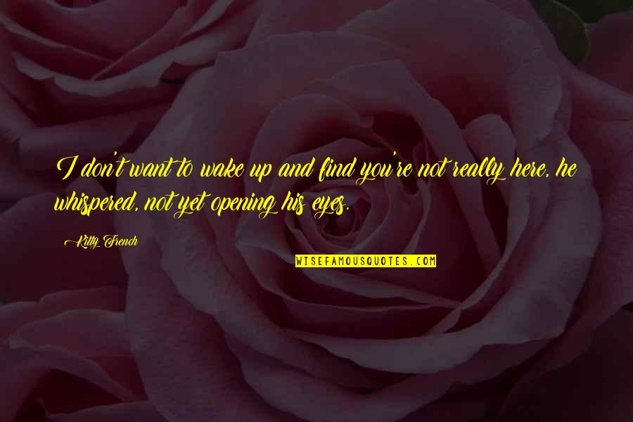 Toccara Jones Quotes By Kitty French: I don't want to wake up and find