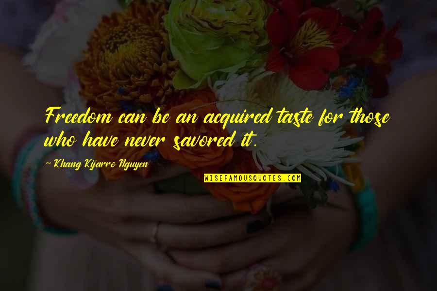 Today Being A Gift Quotes By Khang Kijarro Nguyen: Freedom can be an acquired taste for those