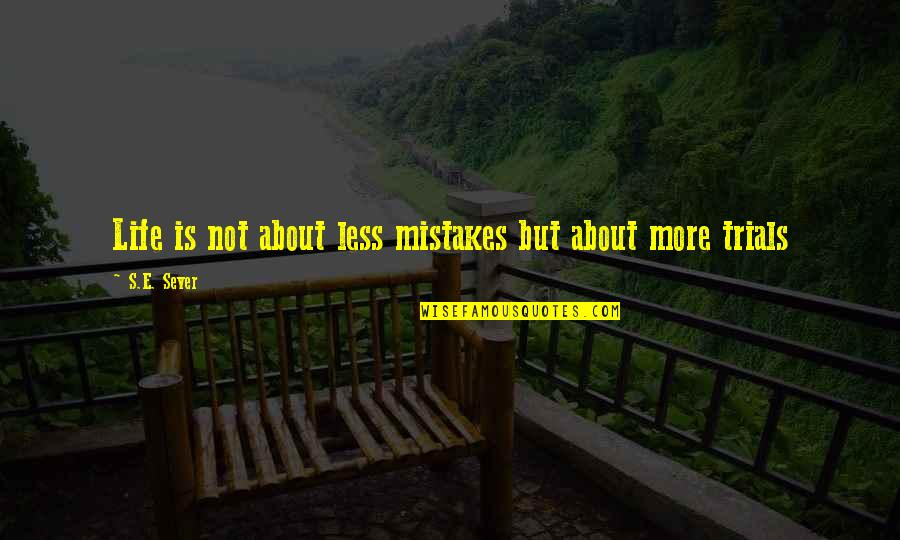 Today Being A Gift Quotes By S.E. Sever: Life is not about less mistakes but about