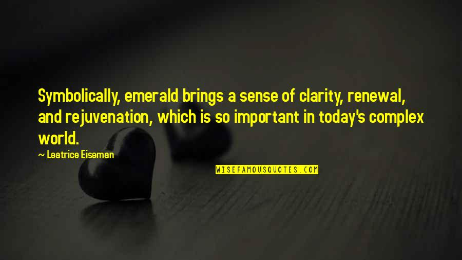 Today Brings Quotes By Leatrice Eiseman: Symbolically, emerald brings a sense of clarity, renewal,