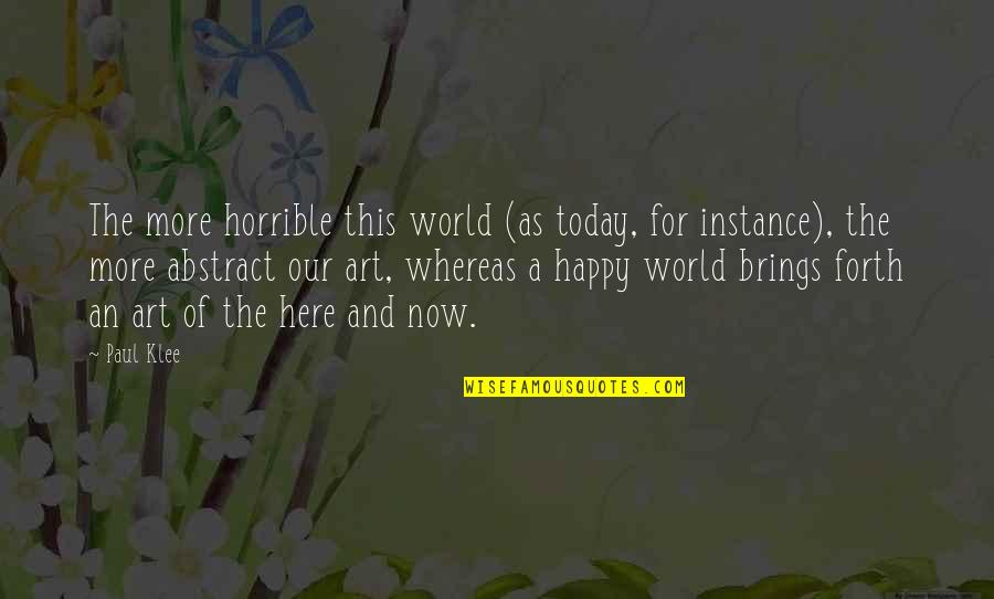 Today Brings Quotes By Paul Klee: The more horrible this world (as today, for