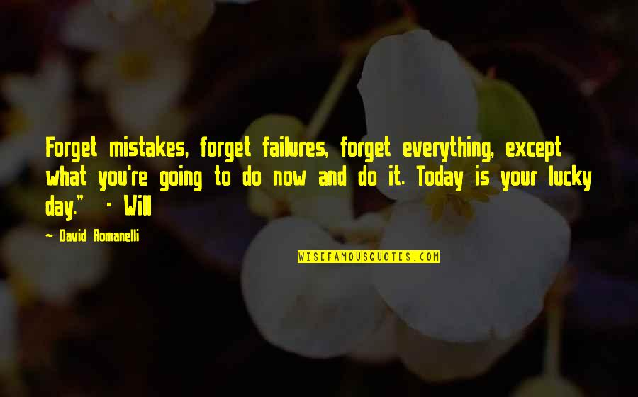 Today Is My Lucky Day Quotes By David Romanelli: Forget mistakes, forget failures, forget everything, except what