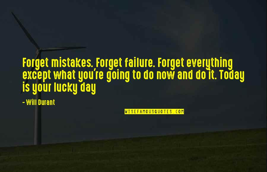 Today Is My Lucky Day Quotes By Will Durant: Forget mistakes. Forget failure. Forget everything except what