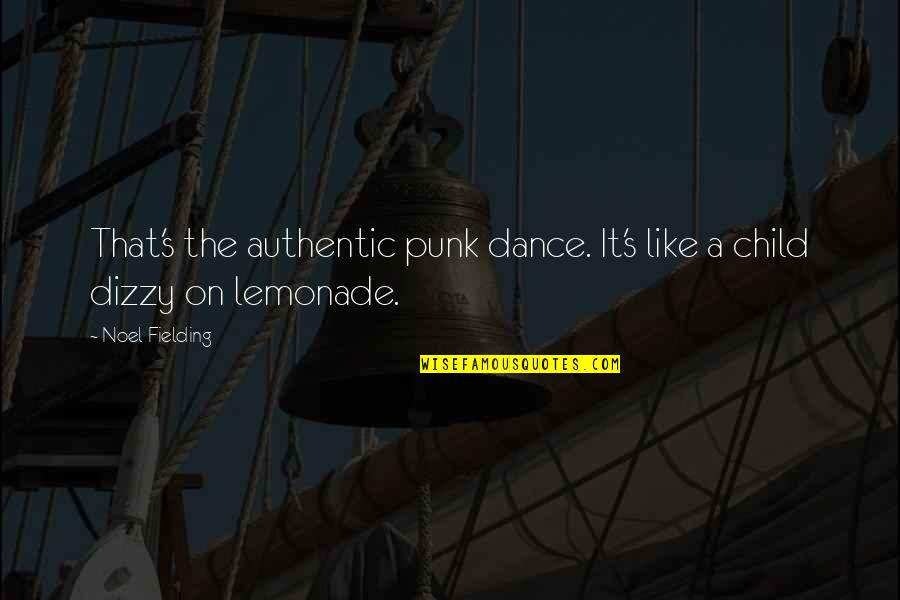 Today Is My Son Birthday Quotes By Noel Fielding: That's the authentic punk dance. It's like a