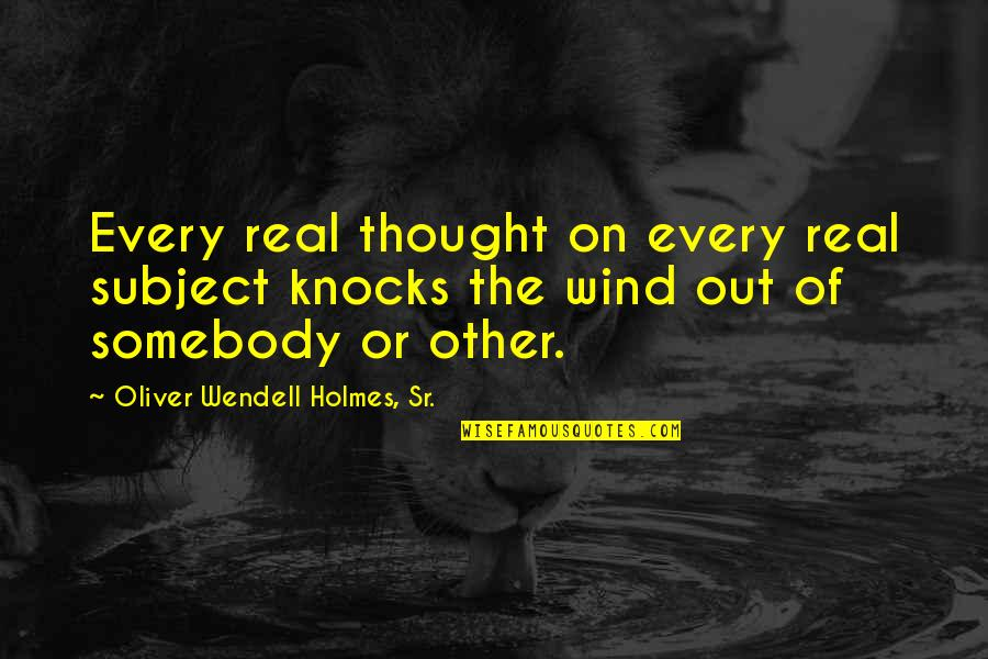 Today Is My Son Birthday Quotes By Oliver Wendell Holmes, Sr.: Every real thought on every real subject knocks