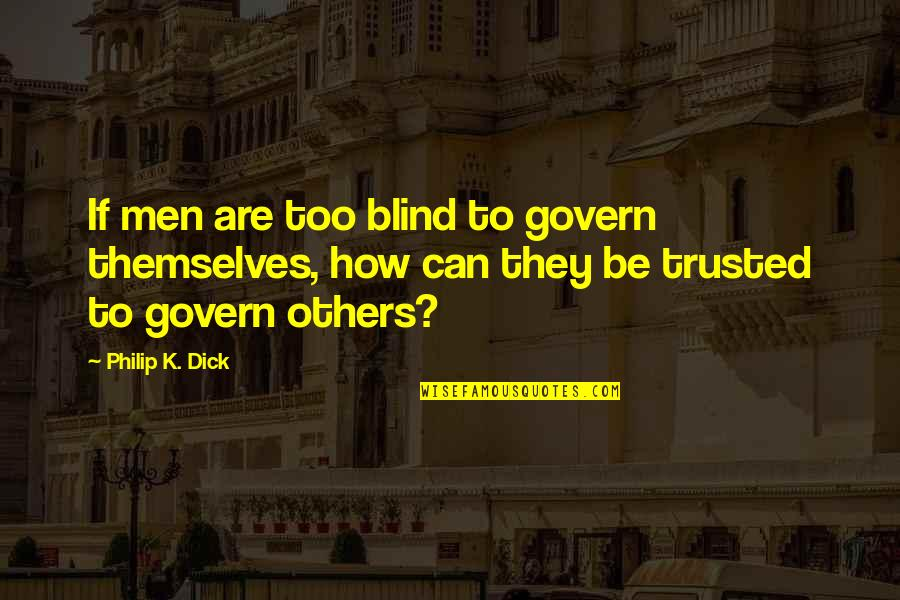 Today Is My Son Birthday Quotes By Philip K. Dick: If men are too blind to govern themselves,