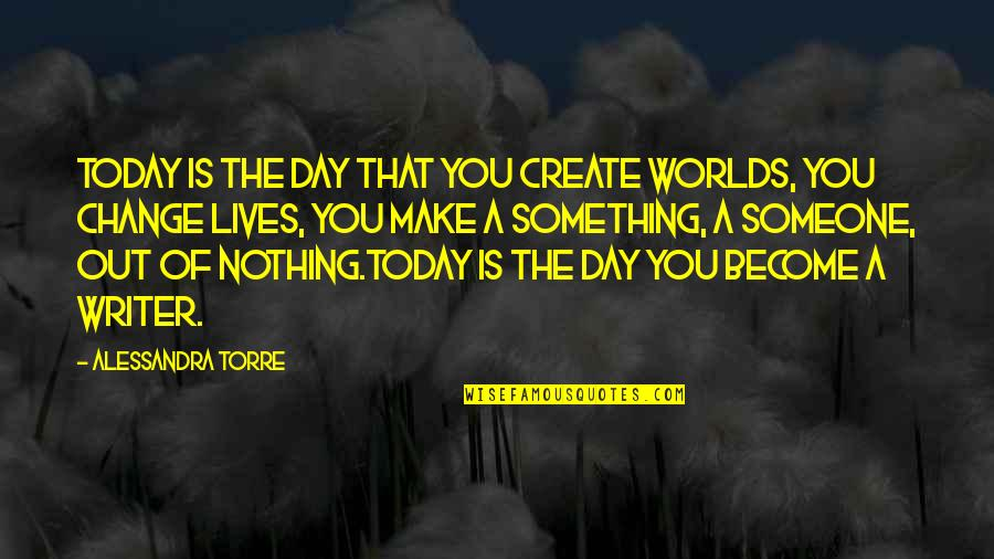 Today Is Your Day Inspirational Quotes By Alessandra Torre: Today is the day that you create worlds,