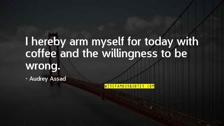 Today Is Your Day Inspirational Quotes By Audrey Assad: I hereby arm myself for today with coffee