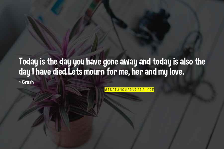 Today Is Your Day Inspirational Quotes By Crash: Today is the day you have gone away
