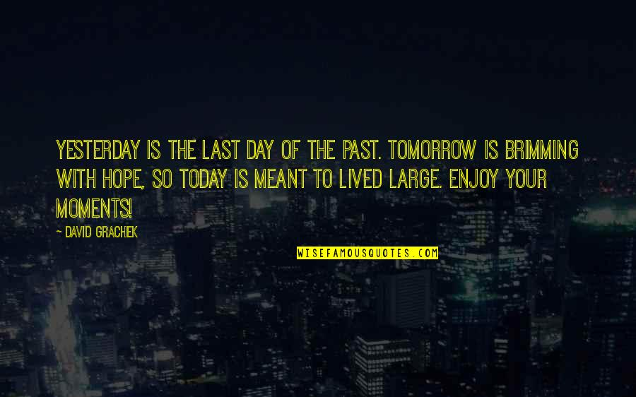 Today Is Your Day Inspirational Quotes By David Grachek: Yesterday is the last day of the past.