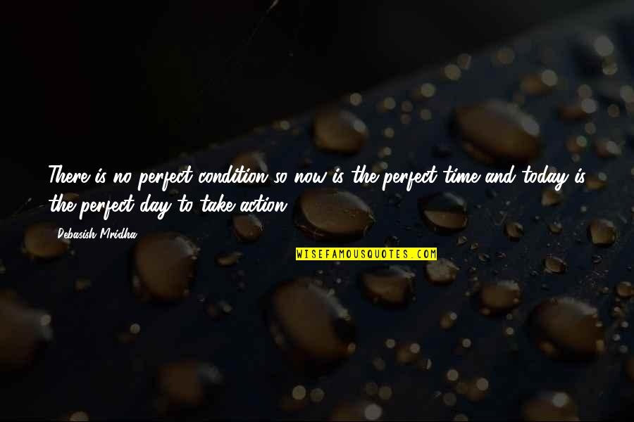 Today Is Your Day Inspirational Quotes By Debasish Mridha: There is no perfect condition so now is