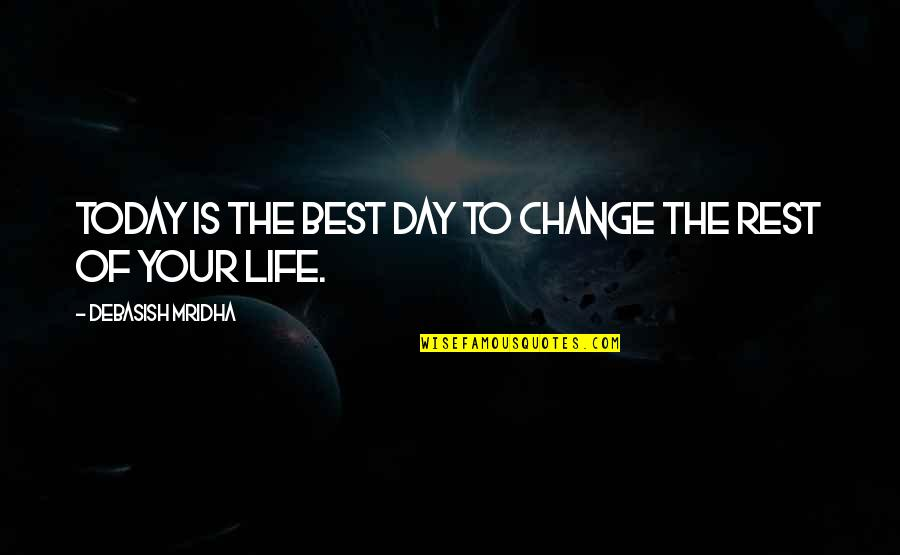 Today Is Your Day Inspirational Quotes By Debasish Mridha: Today is the best day to change the