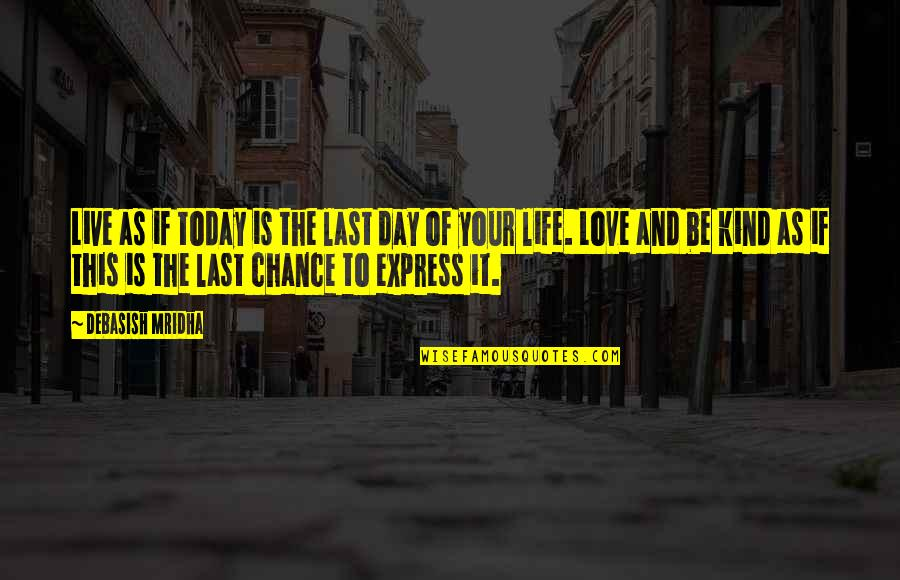 Today Is Your Day Inspirational Quotes By Debasish Mridha: Live as if today is the last day