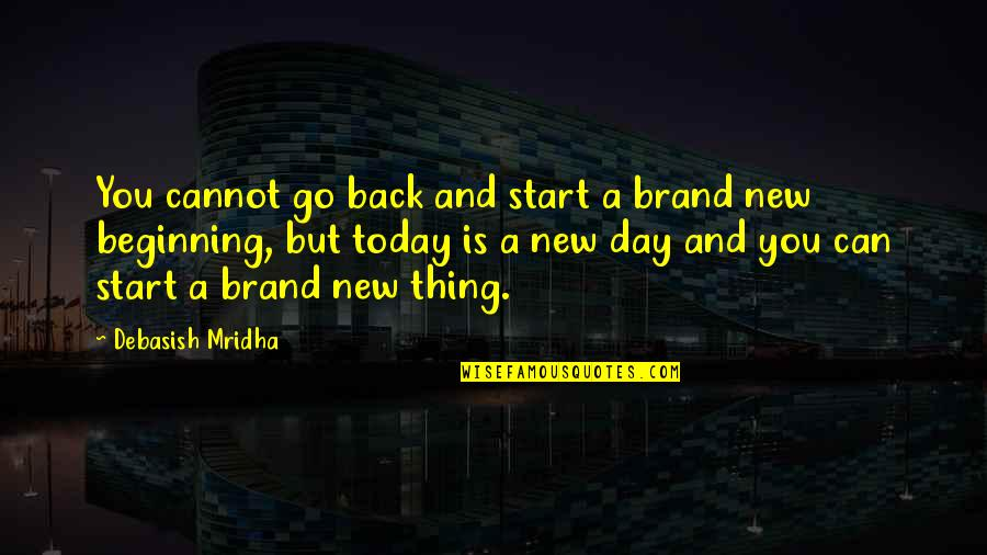 Today Is Your Day Inspirational Quotes By Debasish Mridha: You cannot go back and start a brand