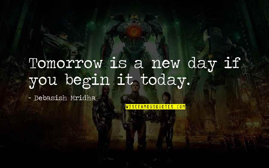 Today Is Your Day Inspirational Quotes By Debasish Mridha: Tomorrow is a new day if you begin