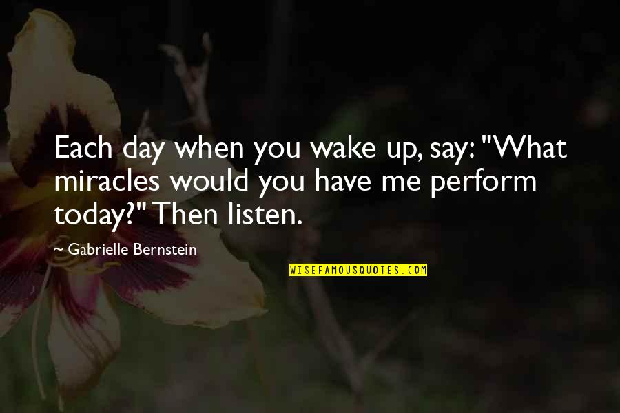"Today Is Your Day Inspirational Quotes By Gabrielle Bernstein: Each day when you wake up, say: ""What"
