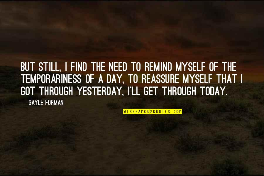 Today Is Your Day Inspirational Quotes By Gayle Forman: But still, I find the need to remind
