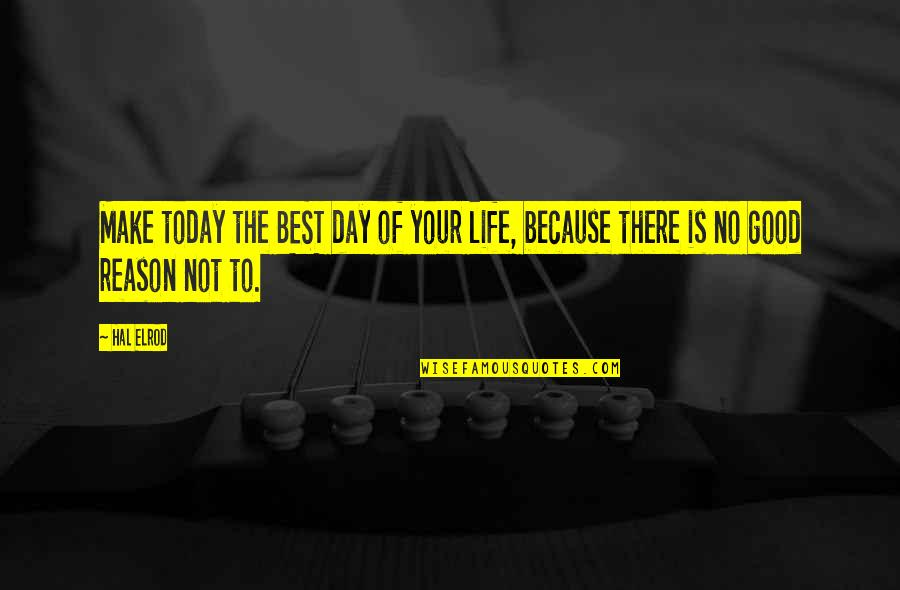 Today Is Your Day Inspirational Quotes By Hal Elrod: Make today the BEST day of your life,