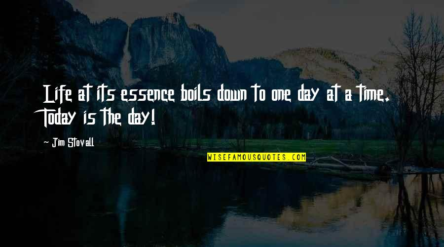 Today Is Your Day Inspirational Quotes By Jim Stovall: Life at its essence boils down to one