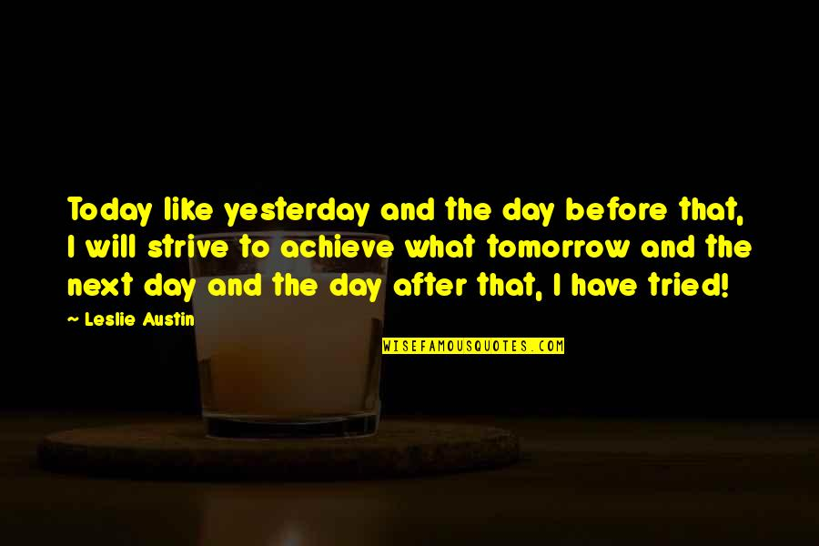 Today Is Your Day Inspirational Quotes By Leslie Austin: Today like yesterday and the day before that,
