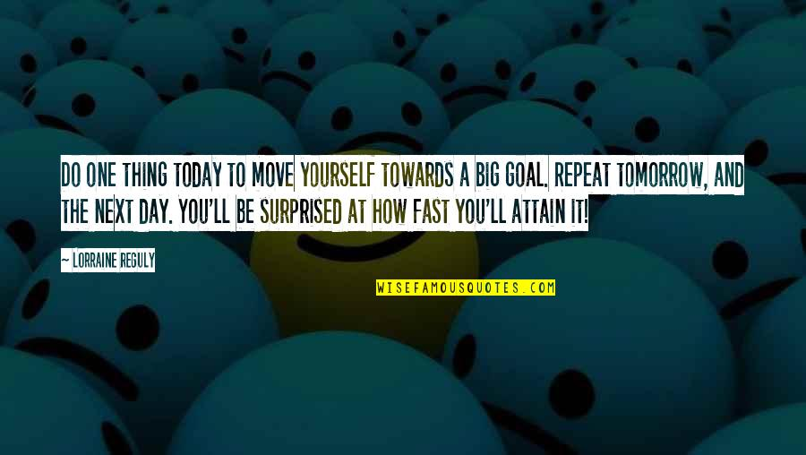 Today Is Your Day Inspirational Quotes By Lorraine Reguly: Do one thing today to move yourself towards