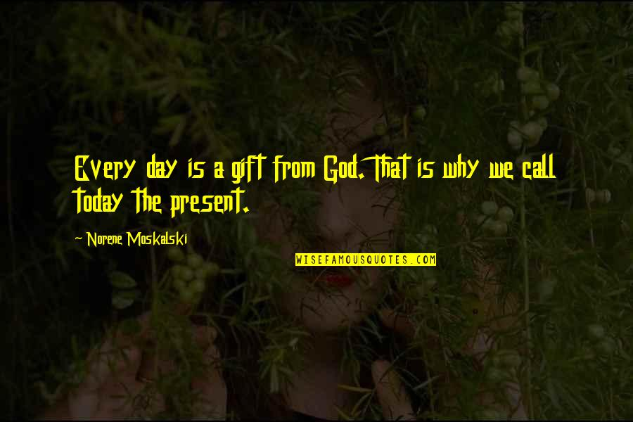 Today Is Your Day Inspirational Quotes By Norene Moskalski: Every day is a gift from God. That