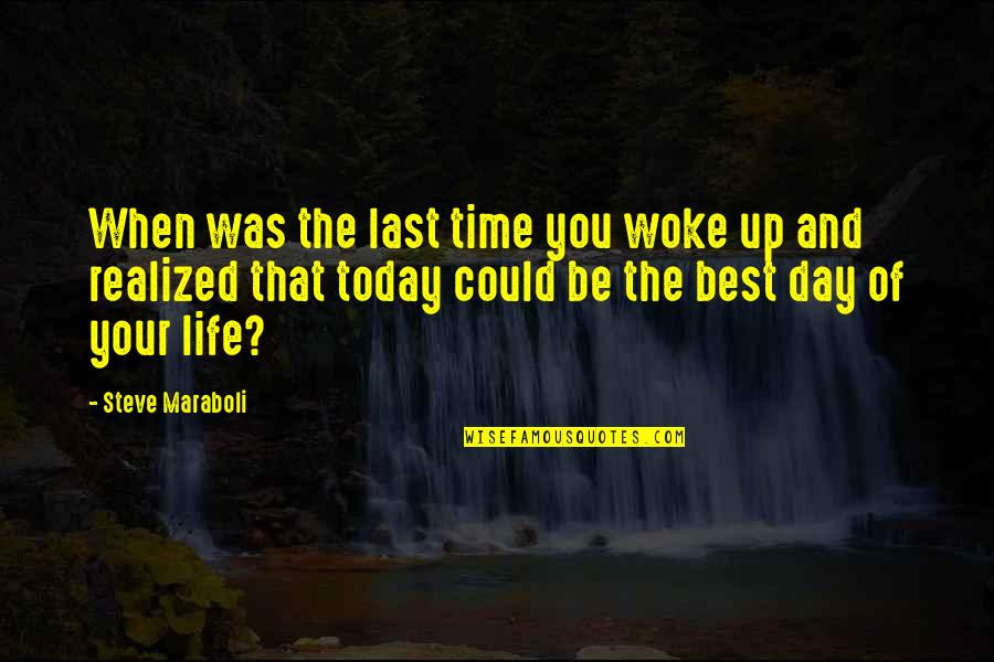 Today Is Your Day Inspirational Quotes By Steve Maraboli: When was the last time you woke up