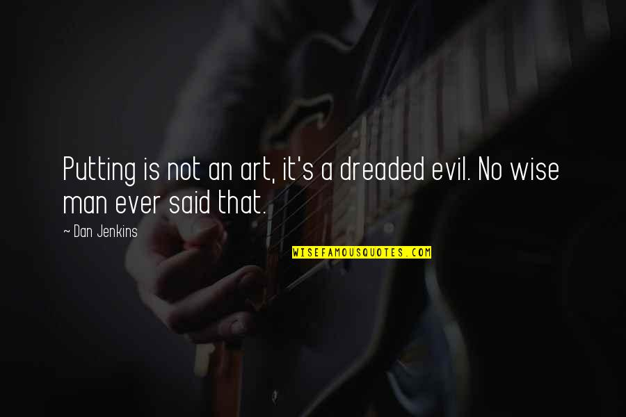 Today New Day Inspirational Quotes By Dan Jenkins: Putting is not an art, it's a dreaded