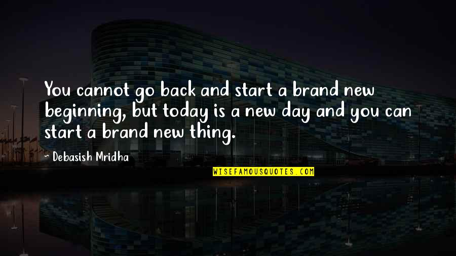 Today New Day Inspirational Quotes By Debasish Mridha: You cannot go back and start a brand