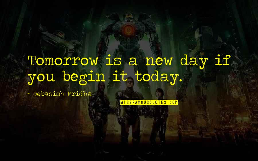 Today New Day Inspirational Quotes By Debasish Mridha: Tomorrow is a new day if you begin