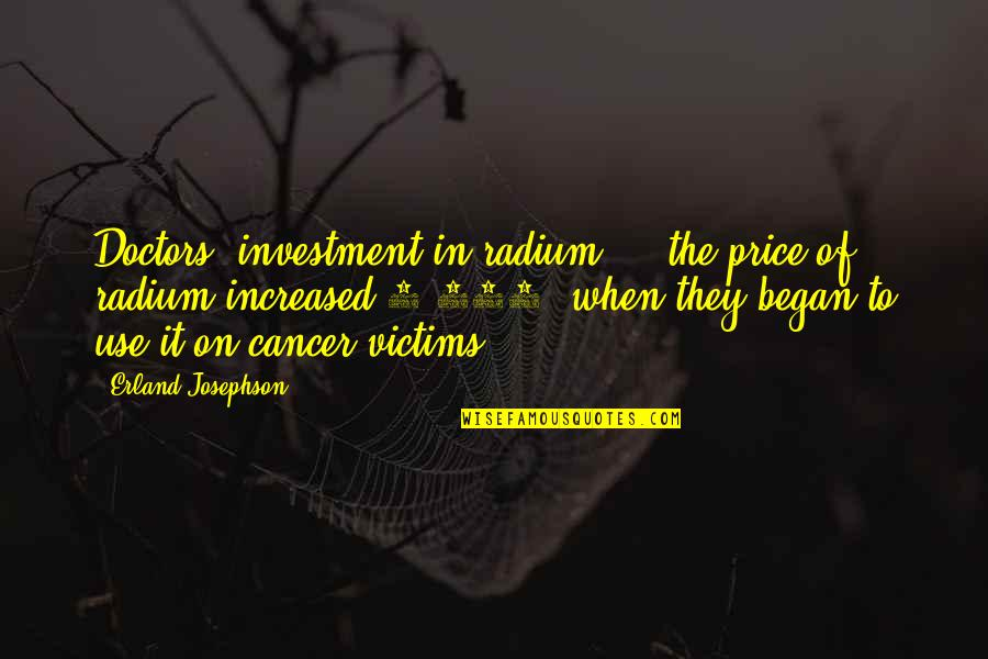 Today New Day Inspirational Quotes By Erland Josephson: Doctors' investment in radium ... the price of