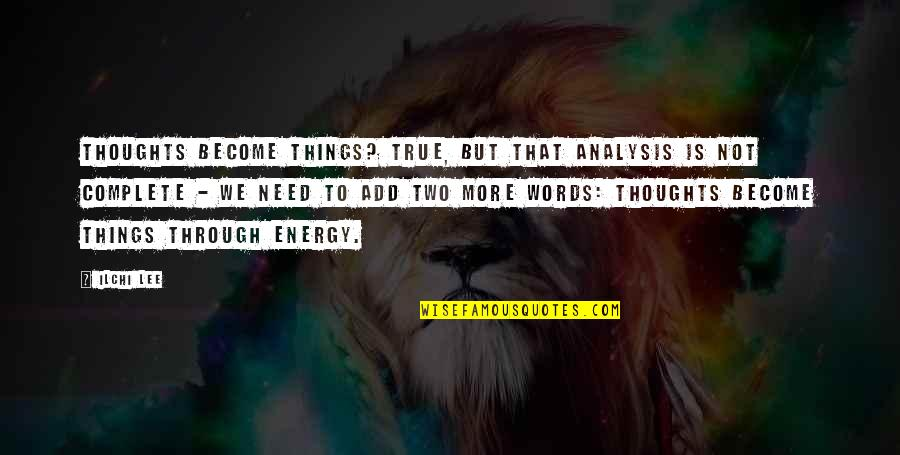 Today New Day Inspirational Quotes By Ilchi Lee: Thoughts become things? True, but that analysis is