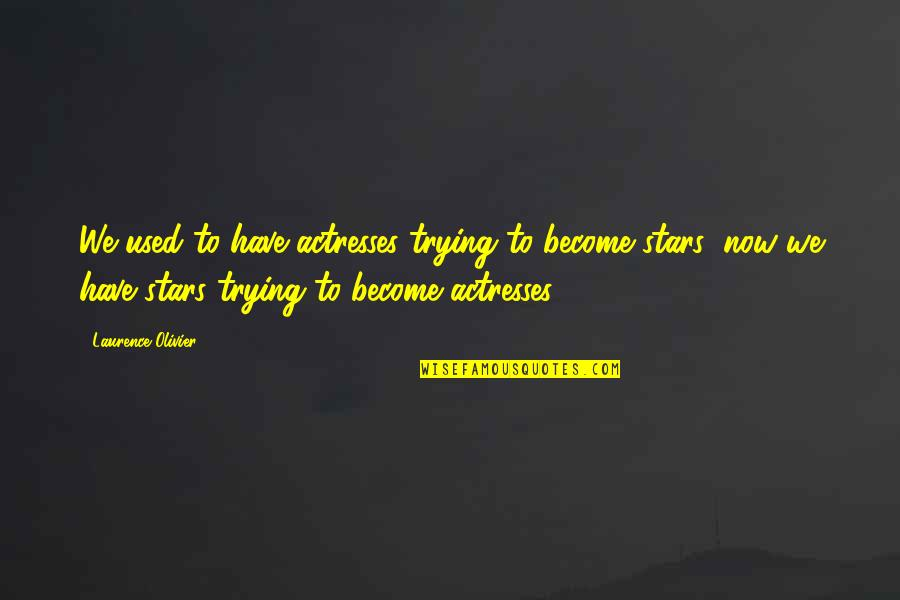 Today New Day Inspirational Quotes By Laurence Olivier: We used to have actresses trying to become