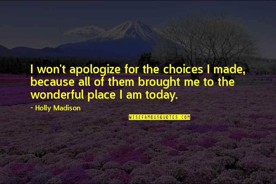 Today Was Wonderful Quotes By Holly Madison: I won't apologize for the choices I made,