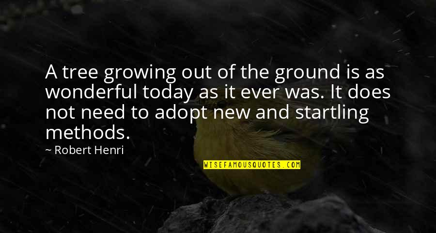 Today Was Wonderful Quotes By Robert Henri: A tree growing out of the ground is