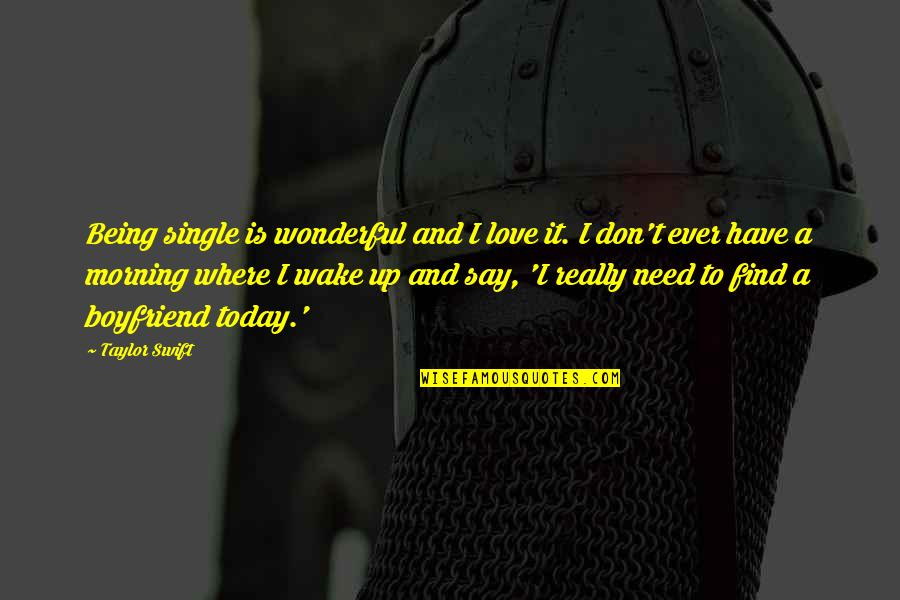 Today Was Wonderful Quotes By Taylor Swift: Being single is wonderful and I love it.