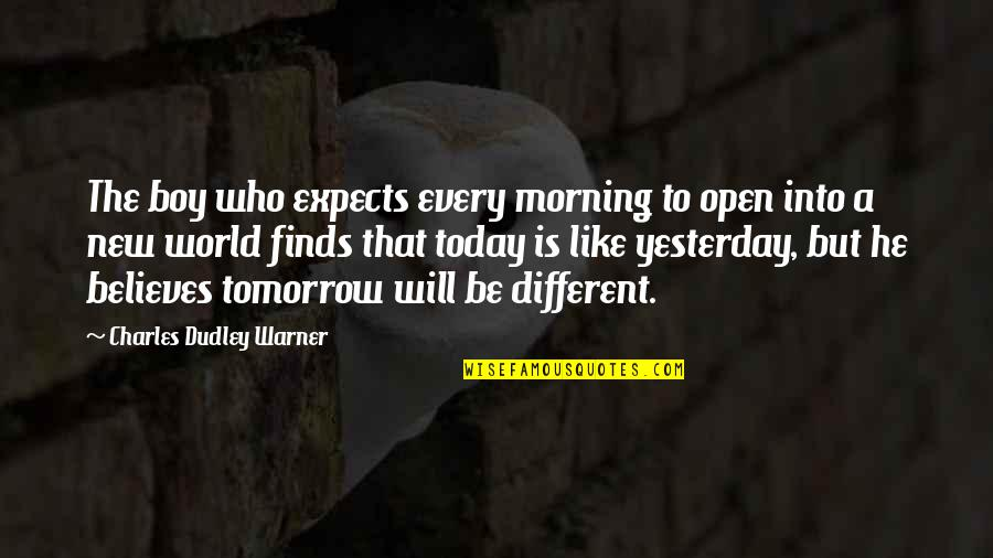 Today Will Be Different Quotes By Charles Dudley Warner: The boy who expects every morning to open