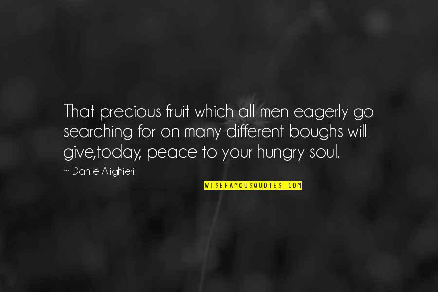 Today Will Be Different Quotes By Dante Alighieri: That precious fruit which all men eagerly go