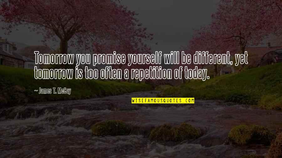 Today Will Be Different Quotes By James T. McCay: Tomorrow you promise yourself will be different, yet