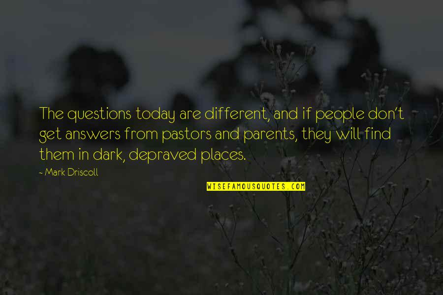 Today Will Be Different Quotes By Mark Driscoll: The questions today are different, and if people