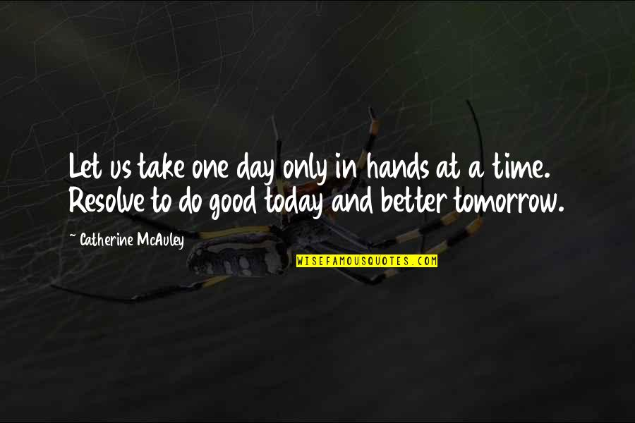 Today's A Better Day Quotes By Catherine McAuley: Let us take one day only in hands