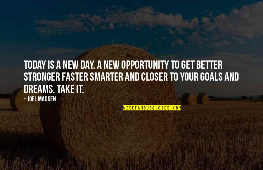 Today's A Better Day Quotes By Joel Madden: Today is a new day. A New opportunity